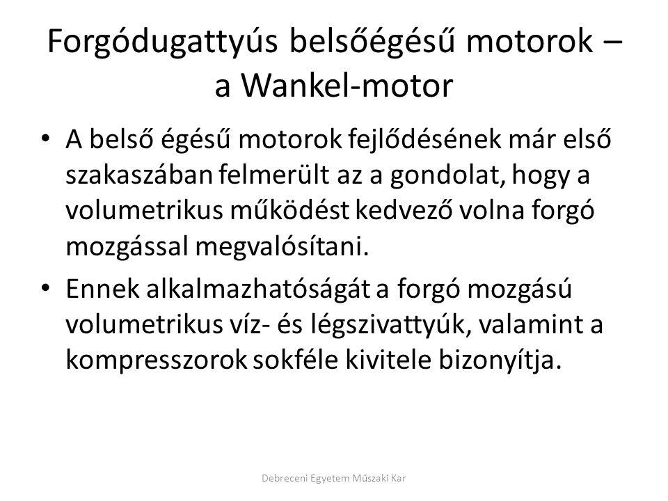 Forgódugattyús belsőégésű motorok – a Wankel-motor • A belső égésű motorok fejlődésének már első szakaszában felmerült az a gondolat, hogy a volumetri