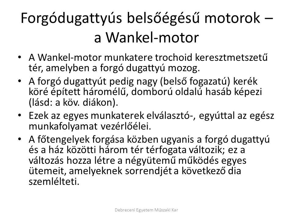 Forgódugattyús belsőégésű motorok – a Wankel-motor • A Wankel-motor munkatere trochoid keresztmetszetű tér, amelyben a forgó dugattyú mozog. • A forgó