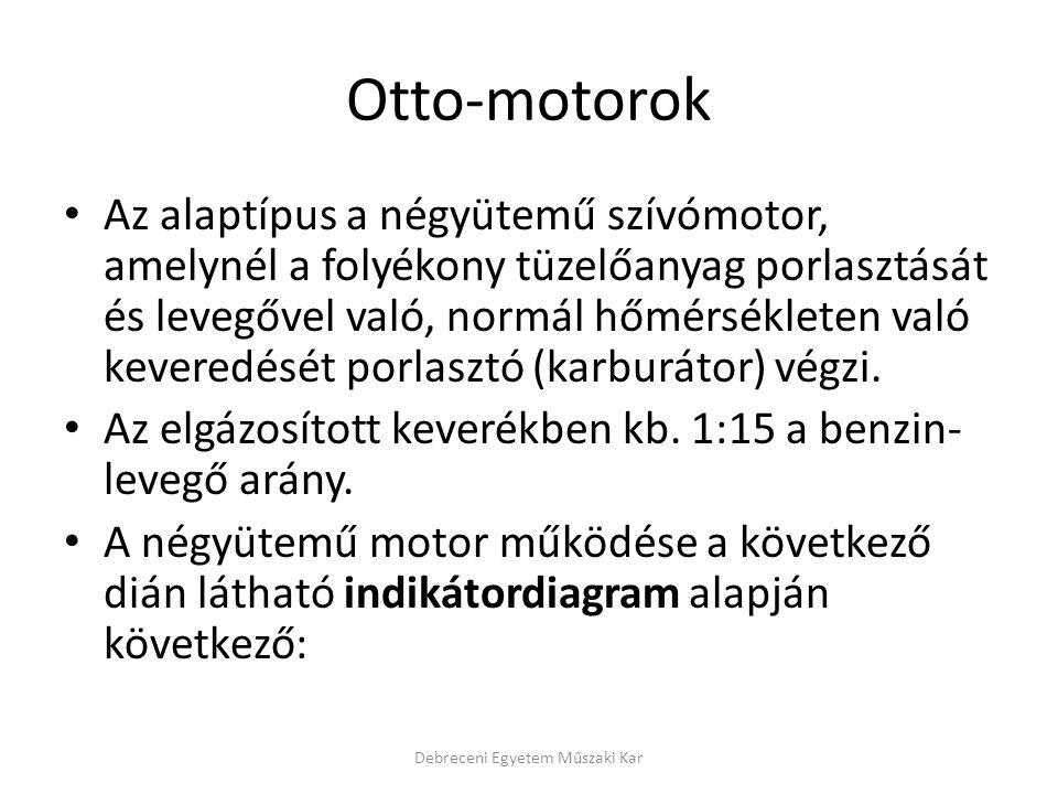 Belsőégésű motorok egyéb csoportosításai • A töltetcsere vezérlése szerint: – Oldalt vezérelt, felül szelepelt (OHV) – Oldalt vezérelt, oldalt szelepelt (SV) – Felül vezérelt, felül szelepelt (OHC, DOHC, CIH) – Résvezérlés • szimmetrikus • aszimmetrikus – Vegyes (szelepvezérelt + résvezérelt) Debreceni Egyetem Műszaki Kar