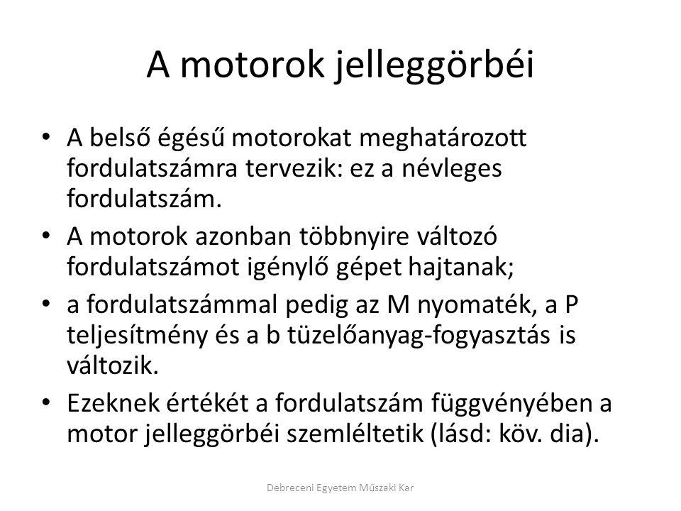 A motorok jelleggörbéi • A belső égésű motorokat meghatározott fordulatszámra tervezik: ez a névleges fordulatszám. • A motorok azonban többnyire vált