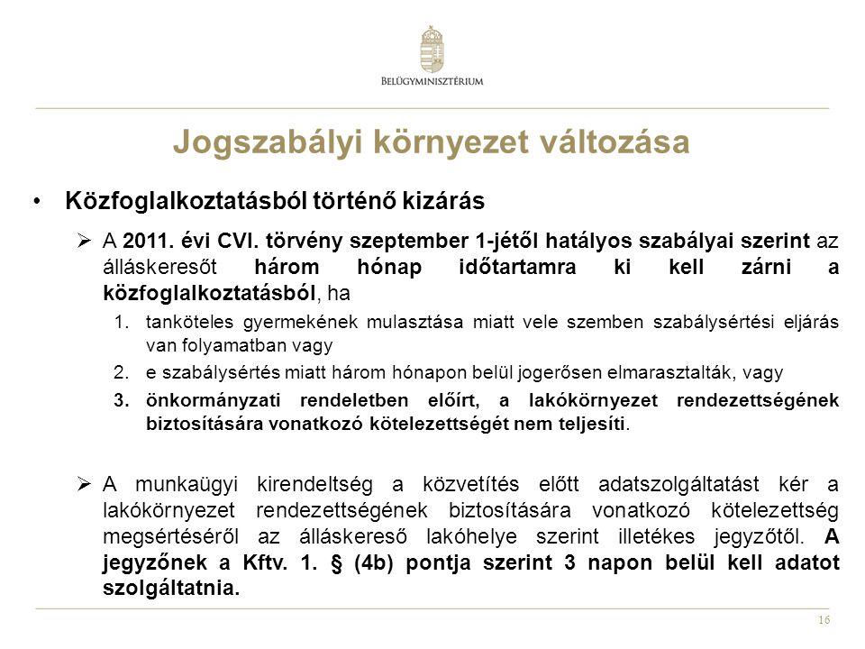 16 •Közfoglalkoztatásból történő kizárás  A 2011. évi CVI. törvény szeptember 1-jétől hatályos szabályai szerint az álláskeresőt három hónap időtarta