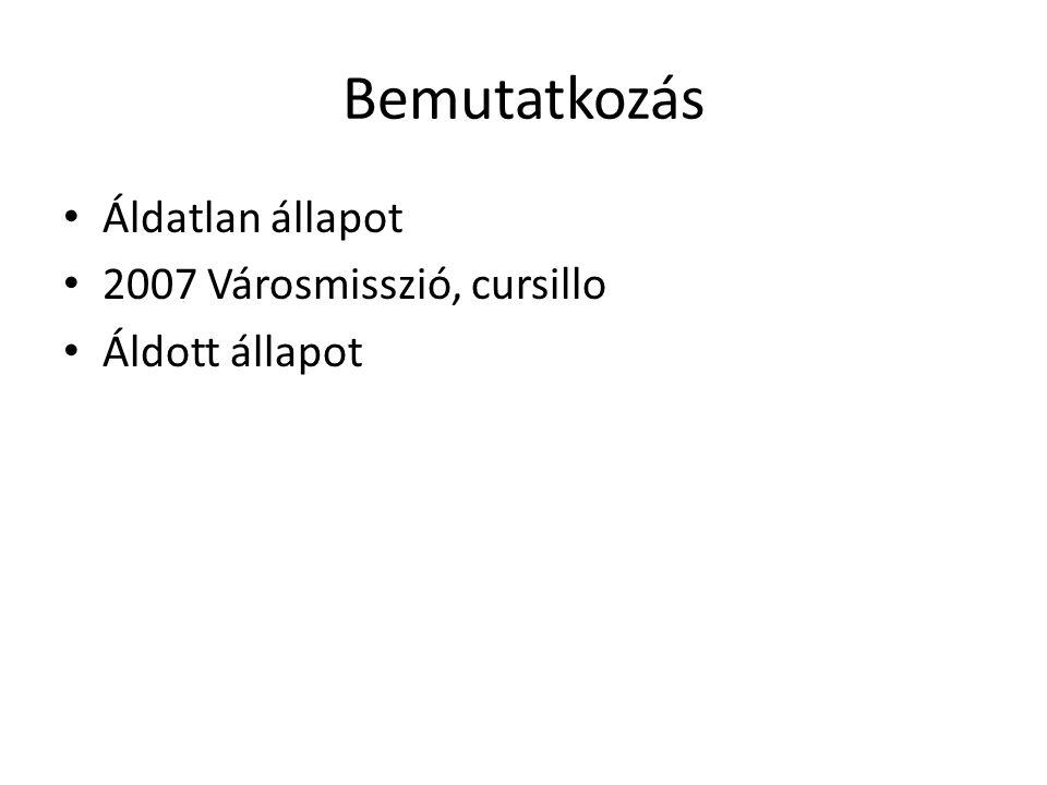 Bemutatkozás • Áldatlan állapot • 2007 Városmisszió, cursillo • Áldott állapot