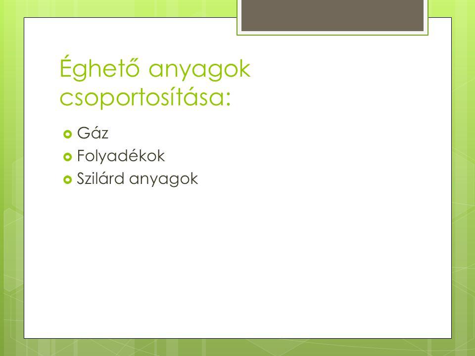 Éghető anyagok csoportosítása:  Gáz  Folyadékok  Szilárd anyagok