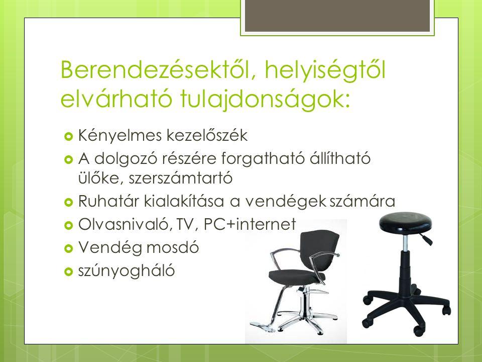 Berendezésektől, helyiségtől elvárható tulajdonságok:  Kényelmes kezelőszék  A dolgozó részére forgatható állítható ülőke, szerszámtartó  Ruhatár k