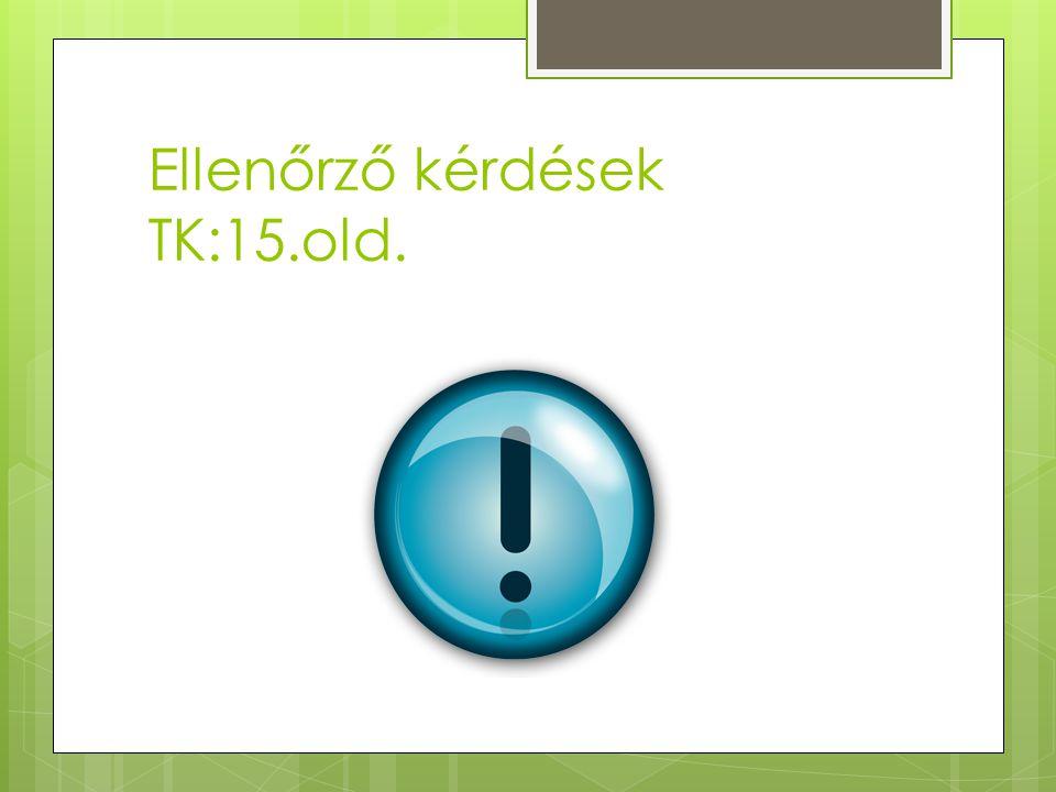 Ellenőrző kérdések TK:15.old.