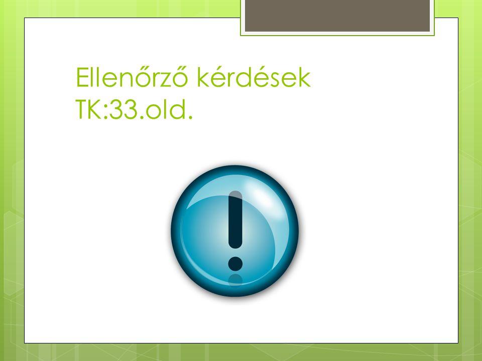 Ellenőrző kérdések TK:33.old.