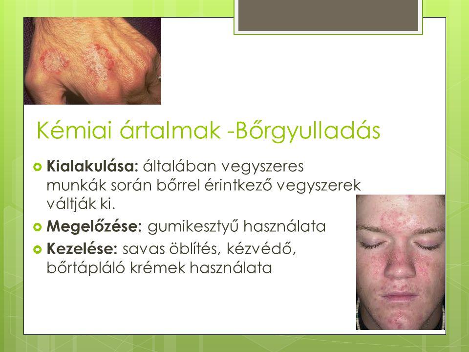Kémiai ártalmak -Bőrgyulladás  Kialakulása: általában vegyszeres munkák során bőrrel érintkező vegyszerek váltják ki.  Megelőzése: gumikesztyű haszn