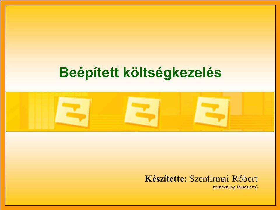 Beépített költségkezelés Készítette: Szentirmai Róbert (minden jog fenntartva)