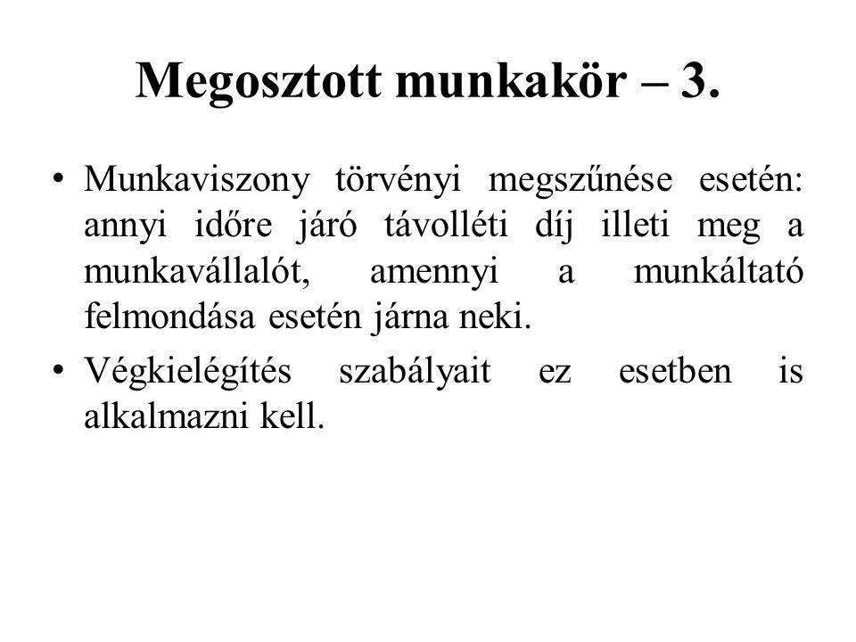 Megosztott munkakör – 3. • Munkaviszony törvényi megszűnése esetén: annyi időre járó távolléti díj illeti meg a munkavállalót, amennyi a munkáltató fe