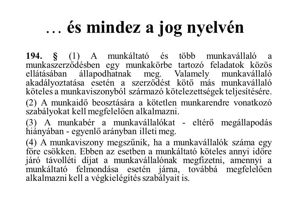 … és mindez a jog nyelvén 194. § (1) A munkáltató és több munkavállaló a munkaszerződésben egy munkakörbe tartozó feladatok közös ellátásában állapodh