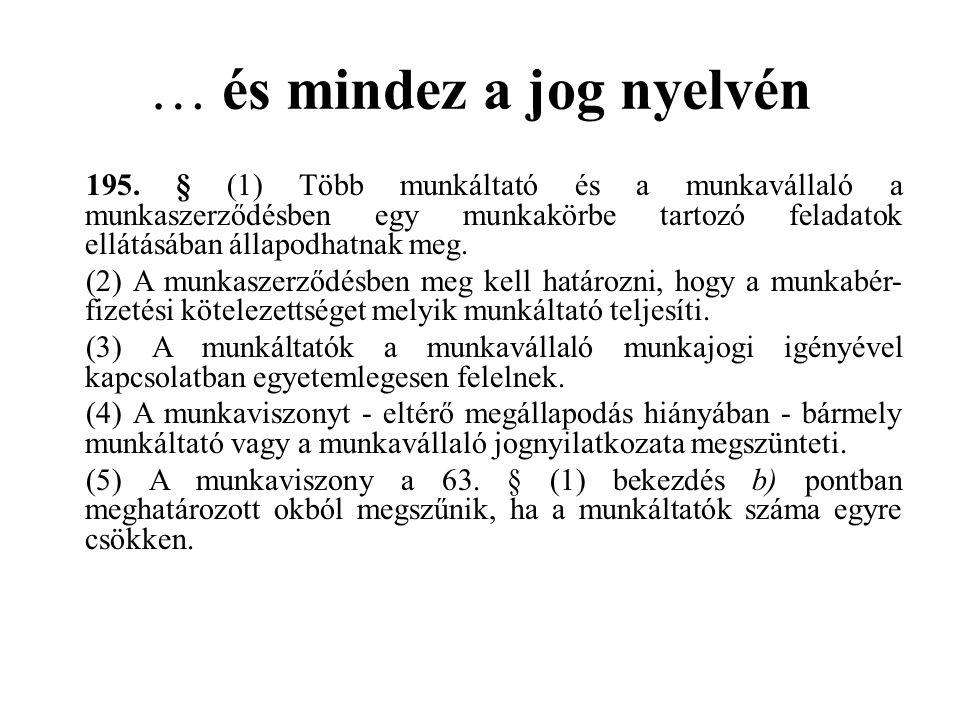 … és mindez a jog nyelvén 195. § (1) Több munkáltató és a munkavállaló a munkaszerződésben egy munkakörbe tartozó feladatok ellátásában állapodhatnak