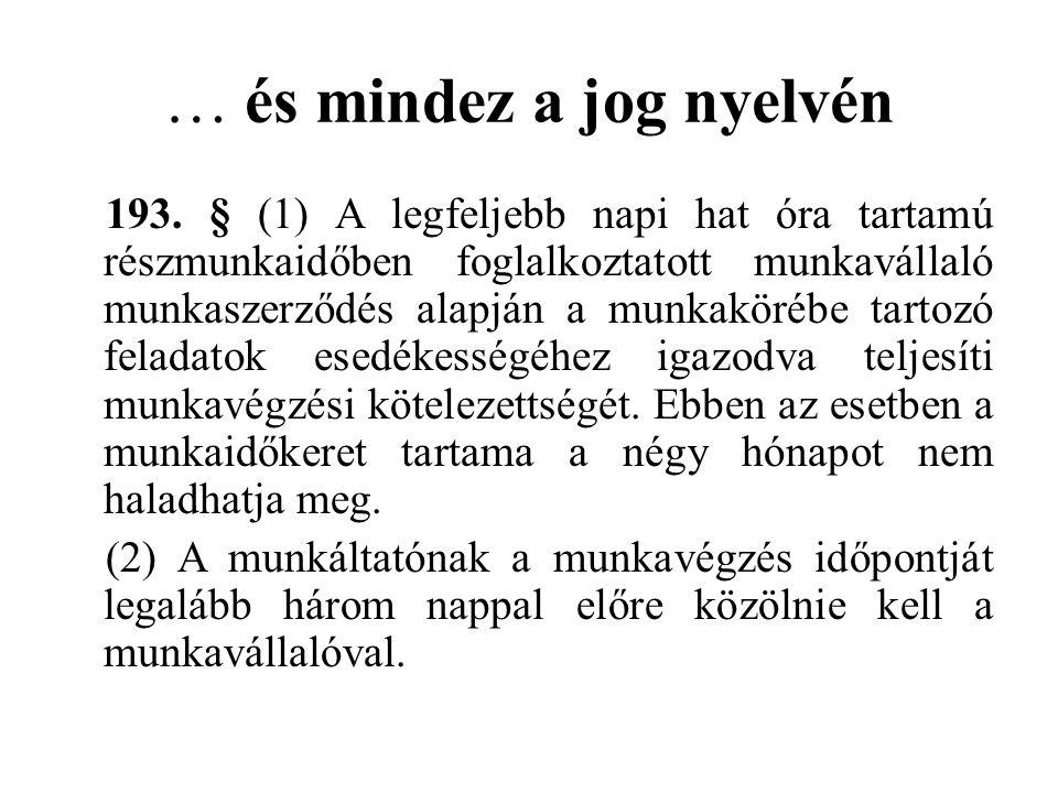 … és mindez a jog nyelvén 193. § (1) A legfeljebb napi hat óra tartamú részmunkaidőben foglalkoztatott munkavállaló munkaszerződés alapján a munkaköré