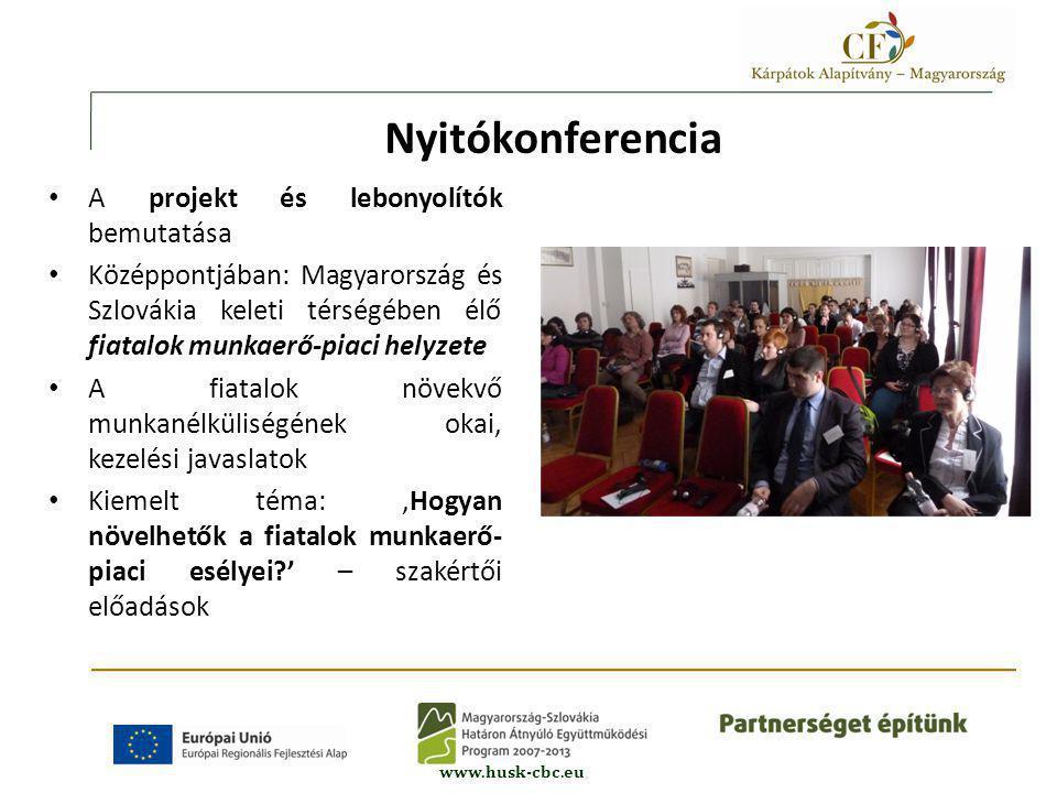 www.husk-cbc.eu • A projekt és lebonyolítók bemutatása • Középpontjában: Magyarország és Szlovákia keleti térségében élő fiatalok munkaerő-piaci helyzete • A fiatalok növekvő munkanélküliségének okai, kezelési javaslatok • Kiemelt téma: 'Hogyan növelhetők a fiatalok munkaerő- piaci esélyei ' – szakértői előadások Nyitókonferencia