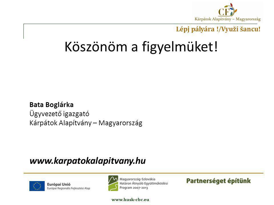 Lépj pályára . / Využi šancu. www.husk-cbc.eu Köszönöm a figyelmüket.