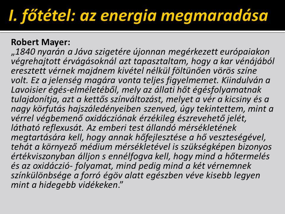 """Robert Mayer, 1842: """" Az erők okok, és így azokra teljes mértékben alkalmazható az alaptétel: causa aequat effectum."""