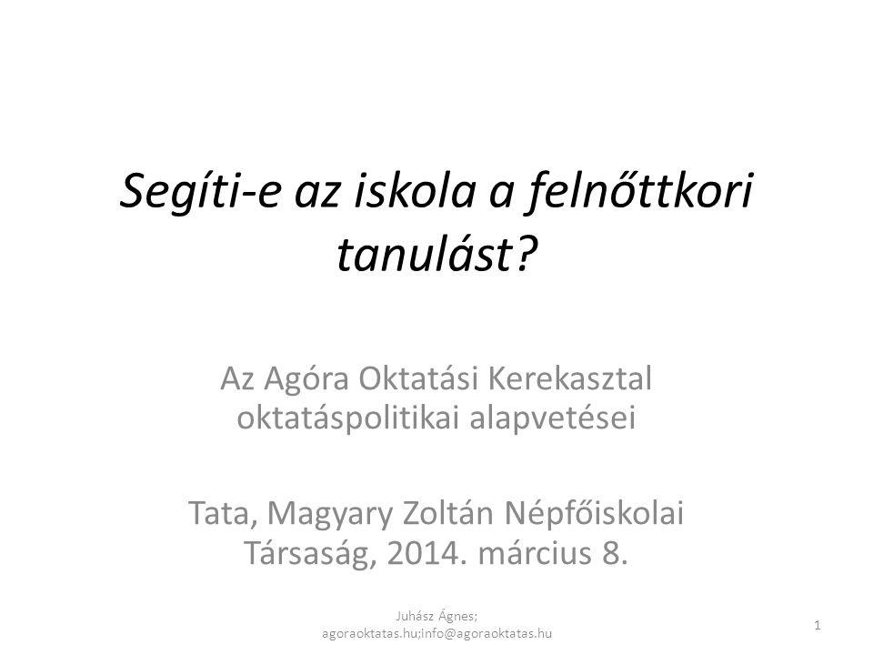 """Adekvát oktatás Cél: Régen: ismeretszerzés, műveltség Ma: kompetenciák megszerzése a felnőttkori """"tanulás , alkalmazkodóképesség, rugalmasság, együttműködés érdekében Releváns megközelítés: Régen: ismeretcentrikus Ma: kompetencia alapú Juhász Ágnes; agoraoktatas.hu;info@agoraoktatas.hu 12"""