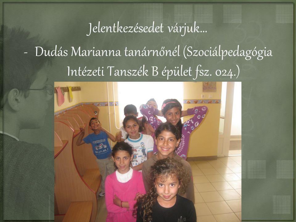 Jelentkezésedet várjuk… -Dudás Marianna tanárnőnél (Szociálpedagógia Intézeti Tanszék B épület fsz. 024.)
