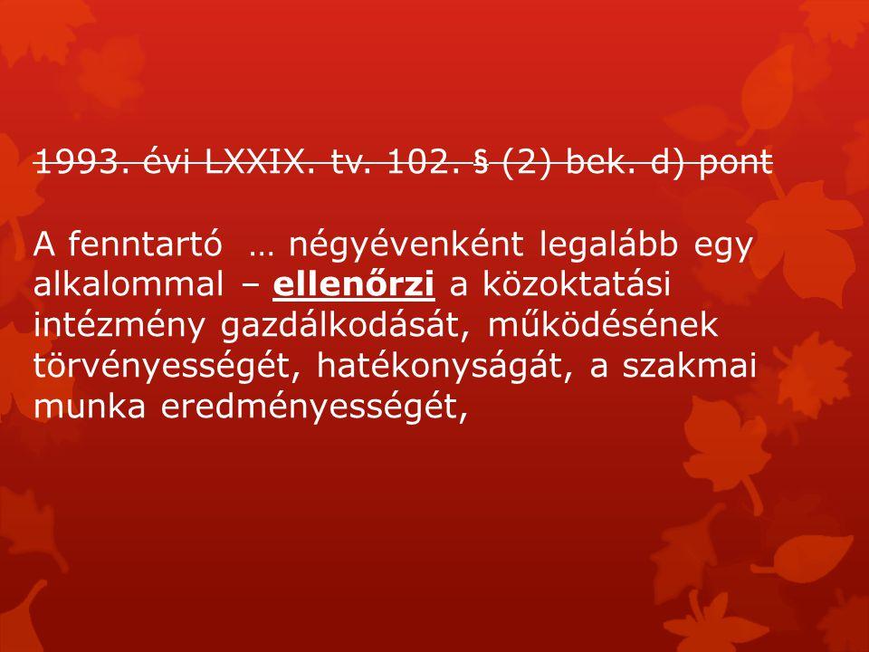1993. évi LXXIX. tv. 102. § (2) bek. d) pont A fenntartó … négyévenként legalább egy alkalommal – ellenőrzi a közoktatási intézmény gazdálkodását, műk