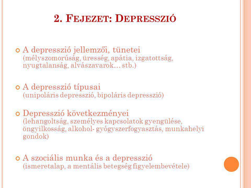 2. F EJEZET : D EPRESSZIÓ A depresszió jellemzői, tünetei (mélyszomorúság, üresség, apátia, izgatottság, nyugtalanság, alvászavarok… stb.) A depresszi
