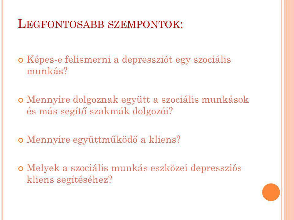L EGFONTOSABB SZEMPONTOK : Képes-e felismerni a depressziót egy szociális munkás? Mennyire dolgoznak együtt a szociális munkások és más segítő szakmák