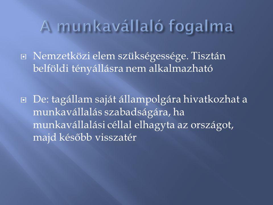  Nemzetközi elem szükségessége. Tisztán belföldi tényállásra nem alkalmazható  De: tagállam saját állampolgára hivatkozhat a munkavállalás szabadság