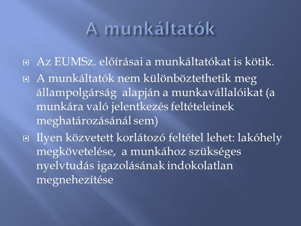  Az EUMSz. előírásai a munkáltatókat is kötik.  A munkáltatók nem különböztethetik meg állampolgárság alapján a munkavállalóikat (a munkára való jel
