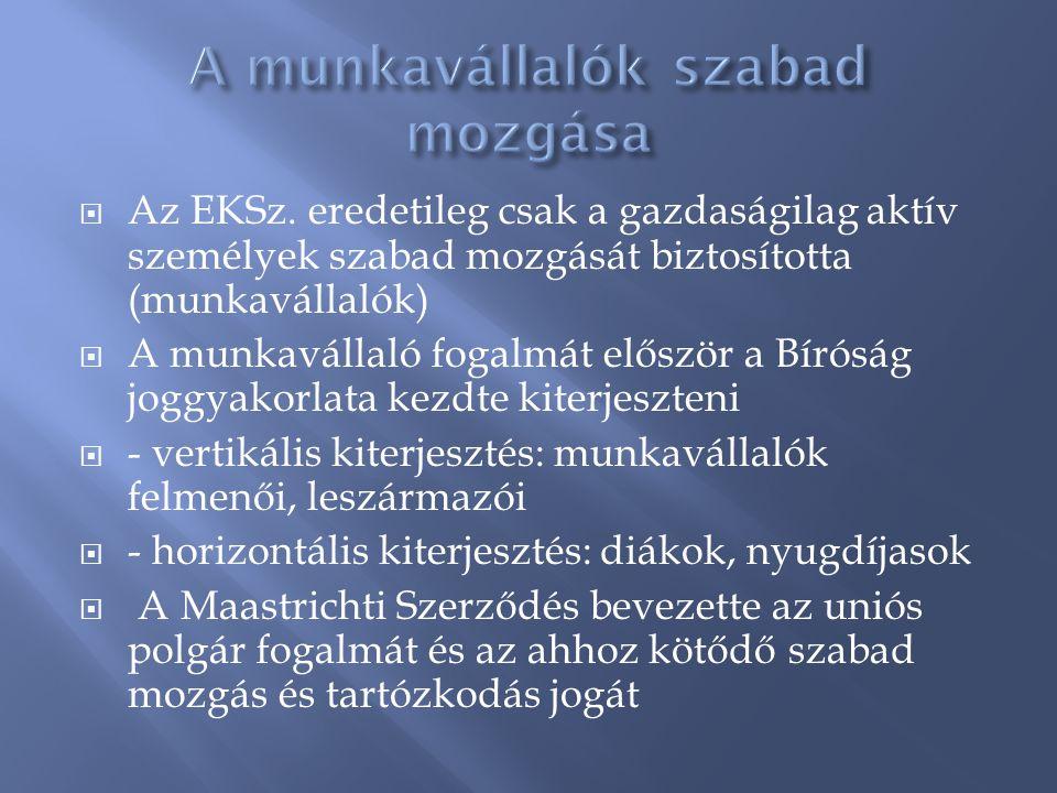  Az EKSz. eredetileg csak a gazdaságilag aktív személyek szabad mozgását biztosította (munkavállalók)  A munkavállaló fogalmát először a Bíróság jog