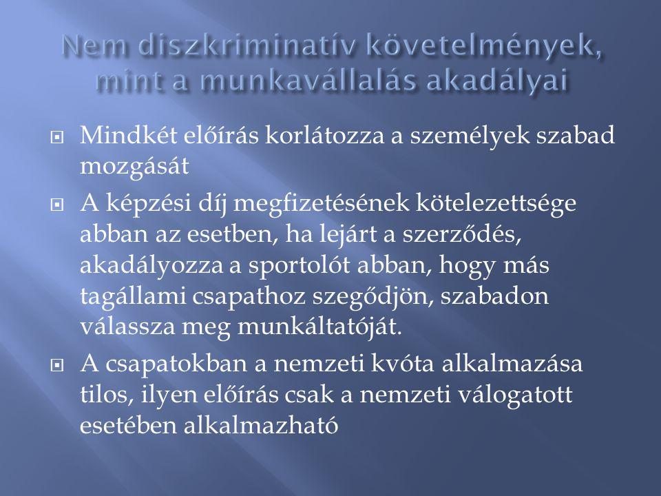 Mindkét előírás korlátozza a személyek szabad mozgását  A képzési díj megfizetésének kötelezettsége abban az esetben, ha lejárt a szerződés, akadál