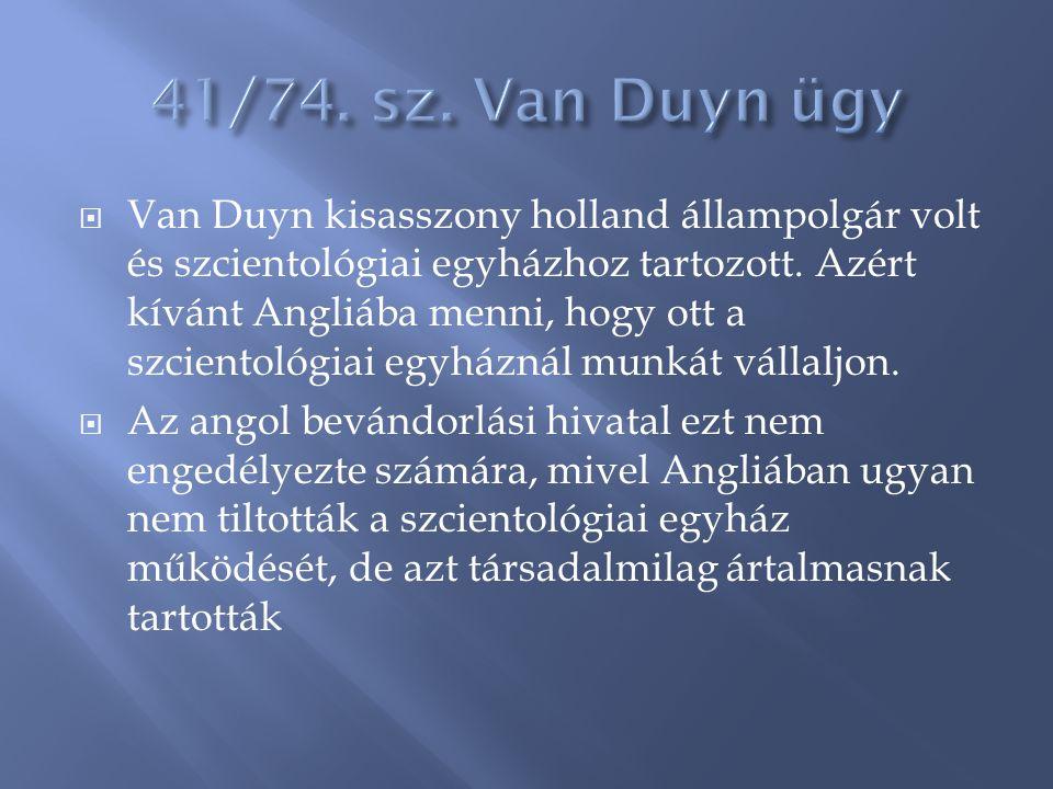  Van Duyn kisasszony holland állampolgár volt és szcientológiai egyházhoz tartozott. Azért kívánt Angliába menni, hogy ott a szcientológiai egyháznál
