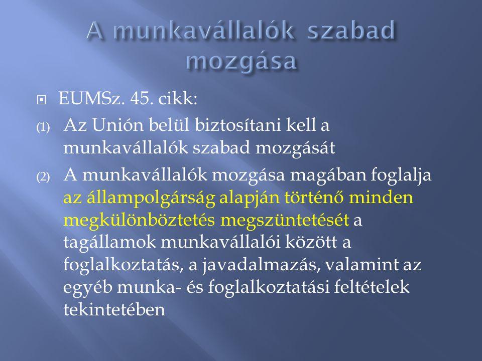  EUMSz. 45. cikk: (1) Az Unión belül biztosítani kell a munkavállalók szabad mozgását (2) A munkavállalók mozgása magában foglalja az állampolgárság