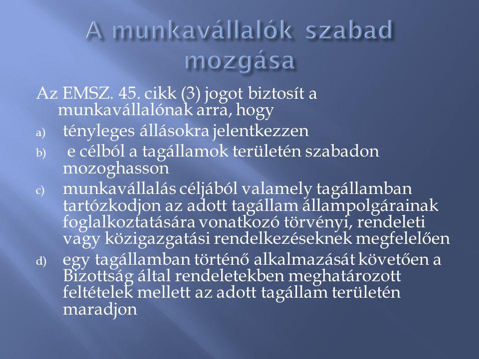 Az EMSZ. 45. cikk (3) jogot biztosít a munkavállalónak arra, hogy a) tényleges állásokra jelentkezzen b) e célból a tagállamok területén szabadon mozo