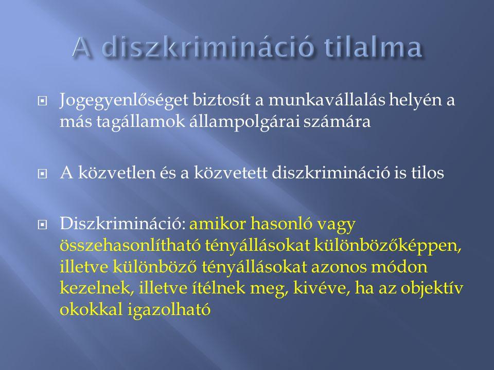  Jogegyenlőséget biztosít a munkavállalás helyén a más tagállamok állampolgárai számára  A közvetlen és a közvetett diszkrimináció is tilos  Diszkr