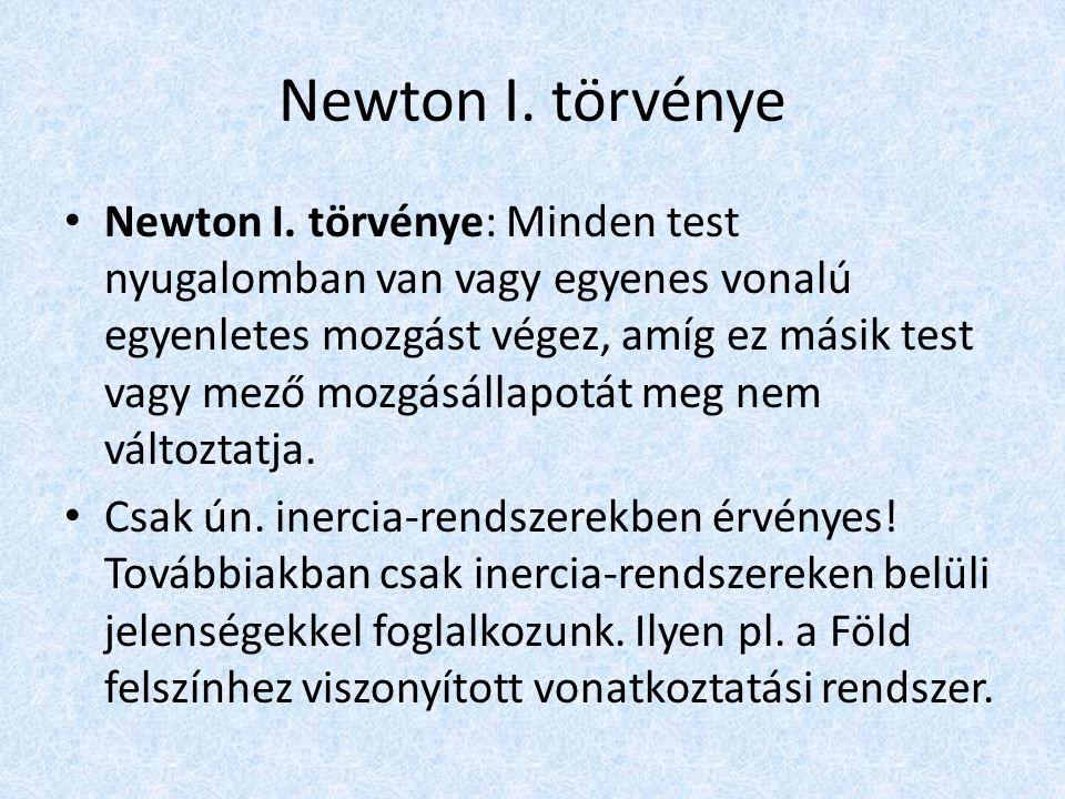 Newton I. törvénye • Newton I. törvénye: Minden test nyugalomban van vagy egyenes vonalú egyenletes mozgást végez, amíg ez másik test vagy mező mozgás