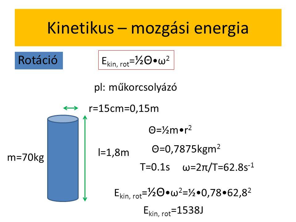 Kinetikus - mozgási energia Transzláció E kin = ½ m•v 2 pl: m=94kg, v=12m/s E kin =½•94•12 2 =6768J=1,61kcal E pot =mgh-val összehasonlítva ez megfele