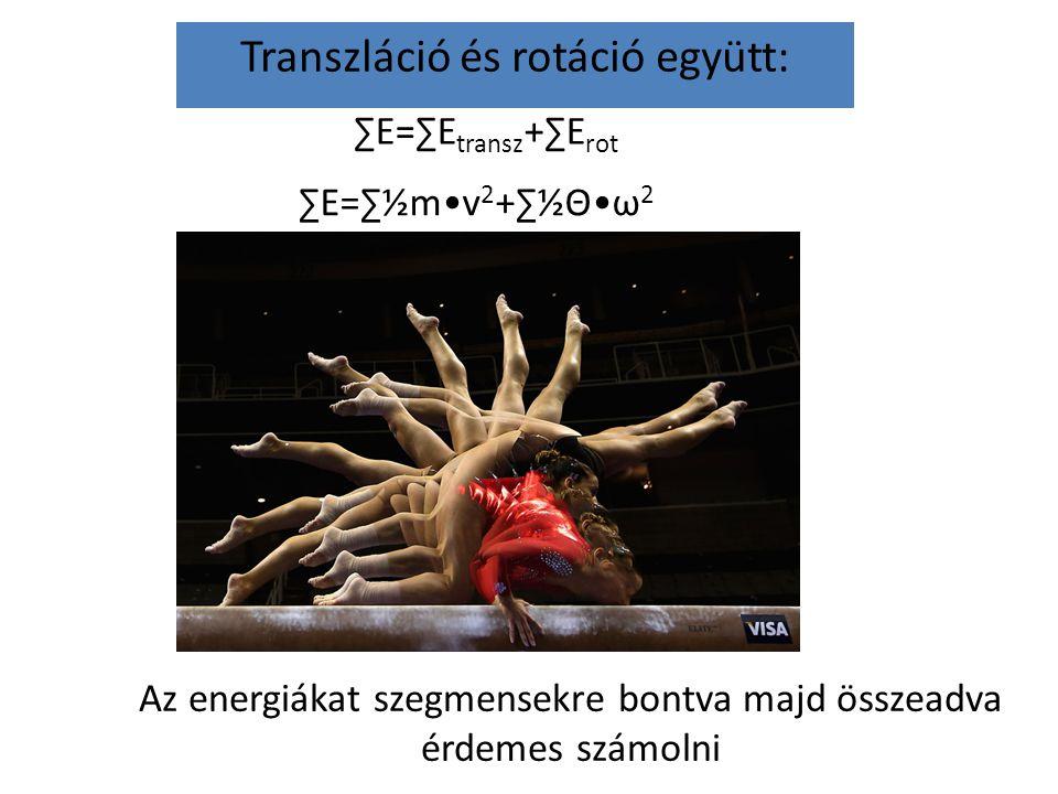 Kinetikus – mozgási energia Rotáció pl: műkorcsolyázó E kin, rot = ½Θ •ω 2 r=15cm=0,15m l=1,8m Θ=½m•r 2 Θ=0,7875kgm 2 m=70kg T=0.1s ω=2π/T=62.8s -1 E