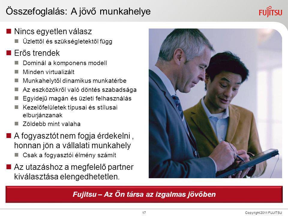 17 Copyright 2011 FUJITSU Összefoglalás: A jövő munkahelye  Nincs egyetlen válasz  Üzlettől és szükségletektől függ  Erős trendek  Dominál a kompo