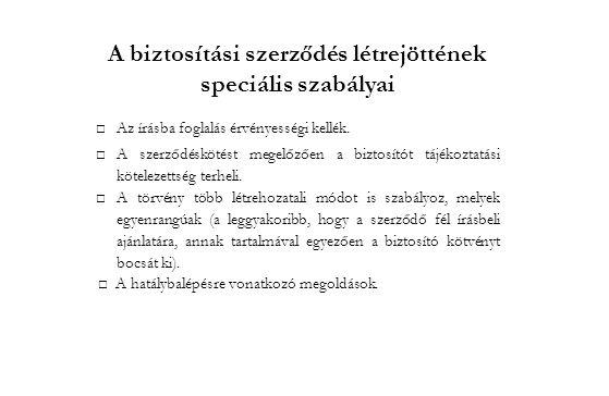 A biztosítási szerződés létrejöttének speciális szabályai □Az írásba foglalás érvényességi kellék. □A szerződéskötést megelőzően a biztosítót tájékozt