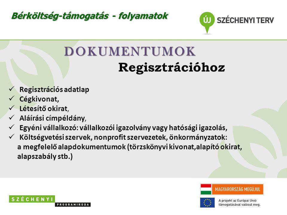 DOKUMENTUMOK Regisztrációhoz.  Regisztrációs adatlap  Cégkivonat,  Létesítő okirat,  Aláírási címpéldány,  Egyéni vállalkozó: vállalkozói igazolv
