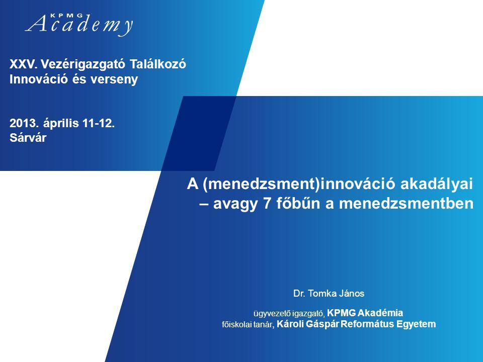 A (menedzsment)innováció akadályai – avagy 7 főbűn a menedzsmentben Oktató: XXV. Vezérigazgató Találkozó Innováció és verseny 2013. április 11-12. Sár