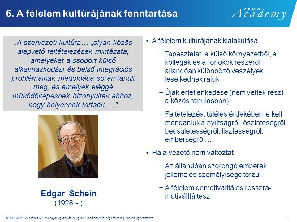 © 2012 KPMG Akadémia Kft., a magyar jog alapján bejegyzett korlátolt felelősségű társaság. Minden jog fenntartva. 9 6. A félelem kultúrájának fenntart