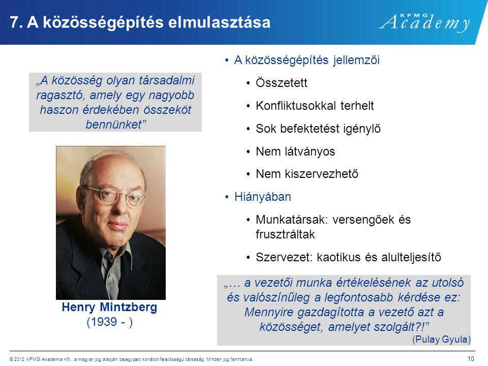 © 2012 KPMG Akadémia Kft., a magyar jog alapján bejegyzett korlátolt felelősségű társaság. Minden jog fenntartva. 10 7. A közösségépítés elmulasztása
