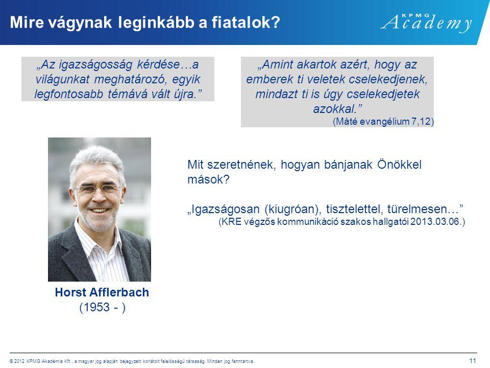 © 2012 KPMG Akadémia Kft., a magyar jog alapján bejegyzett korlátolt felelősségű társaság. Minden jog fenntartva. 11 Mire vágynak leginkább a fiatalok