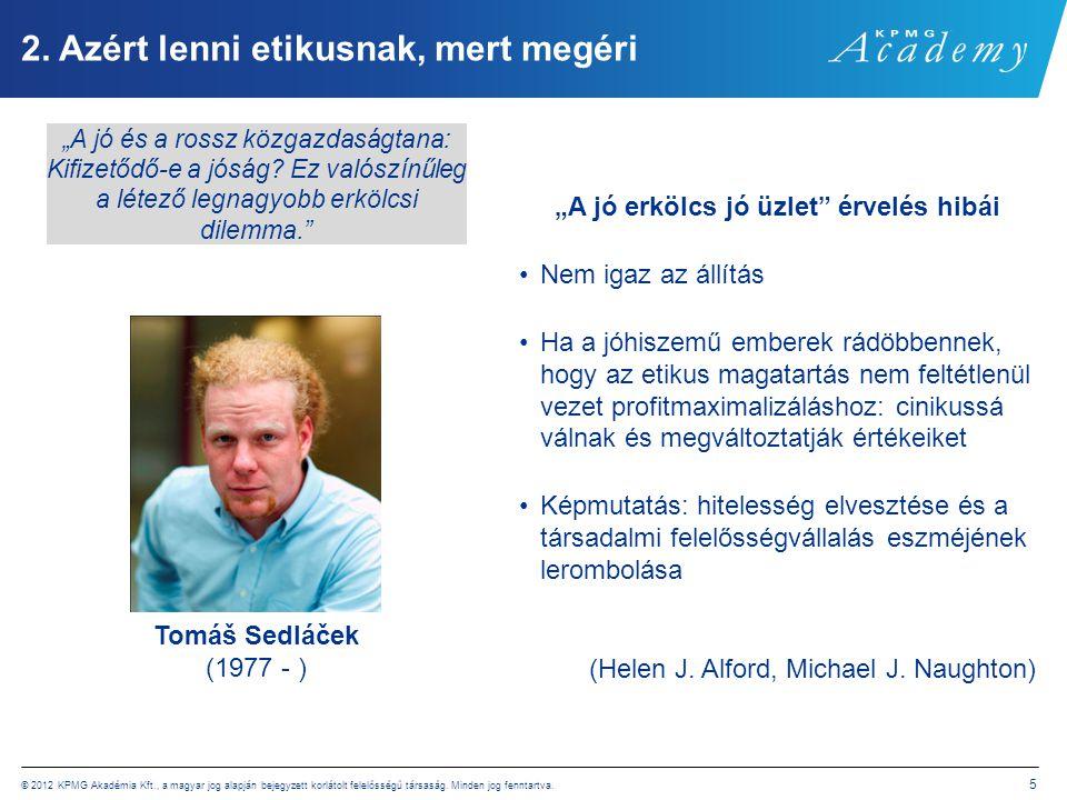 © 2012 KPMG Akadémia Kft., a magyar jog alapján bejegyzett korlátolt felelősségű társaság. Minden jog fenntartva. 5 2. Azért lenni etikusnak, mert meg