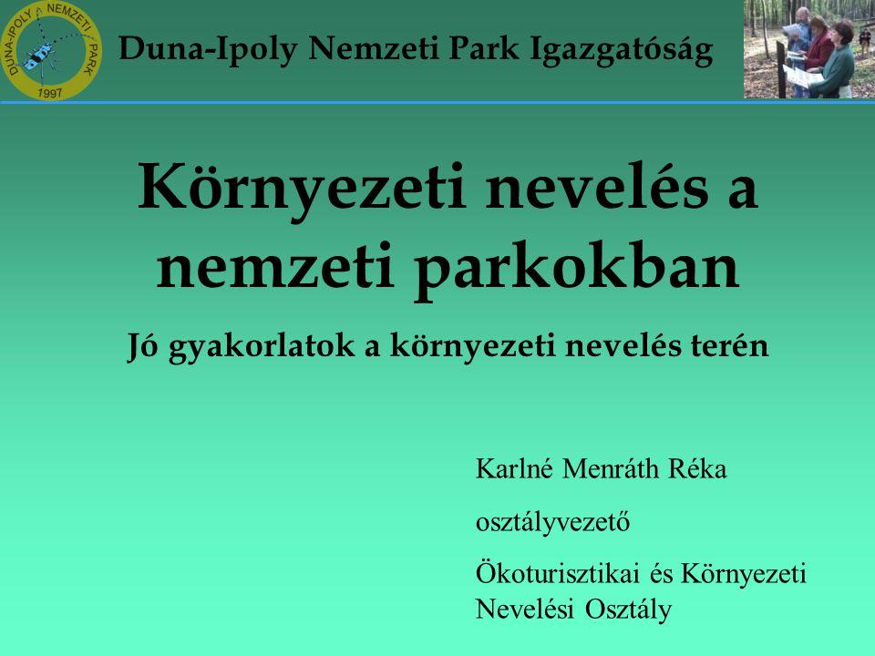 Duna-Ipoly Nemzeti Park Igazgatóság Környezeti nevelés a nemzeti parkokban Jó gyakorlatok a környezeti nevelés terén Karlné Menráth Réka osztályvezető