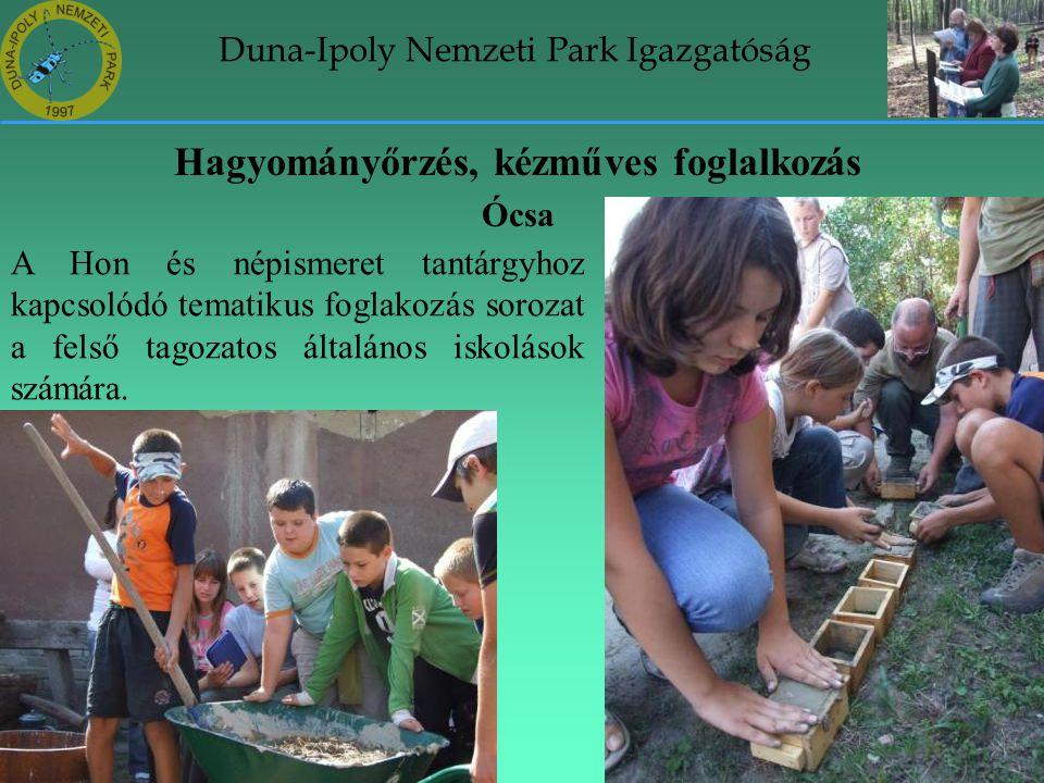Duna-Ipoly Nemzeti Park Igazgatóság Hagyományőrzés, kézműves foglalkozás Ócsa A Hon és népismeret tantárgyhoz kapcsolódó tematikus foglakozás sorozat