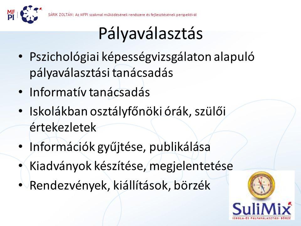 SÁRIK ZOLTÁN| Az MFPI szakmai működésének rendszere és fejlesztésének perspektívái Pályaválasztás • Pszichológiai képességvizsgálaton alapuló pályavál