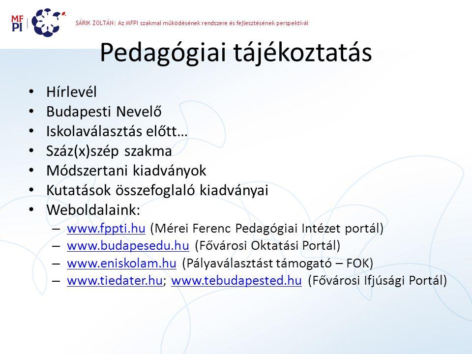 SÁRIK ZOLTÁN| Az MFPI szakmai működésének rendszere és fejlesztésének perspektívái Pedagógiai tájékoztatás • Hírlevél • Budapesti Nevelő • Iskolaválas
