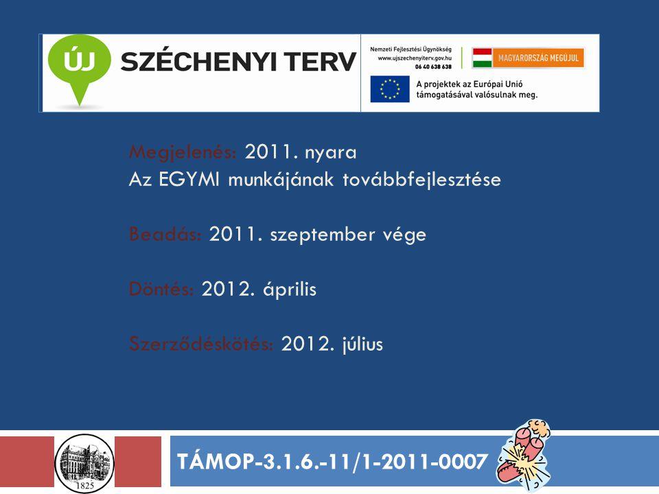 Megjelenés: 2011. nyara Az EGYMI munkájának továbbfejlesztése Beadás: 2011. szeptember vége Döntés: 2012. április Szerződéskötés: 2012. július TÁMOP-3