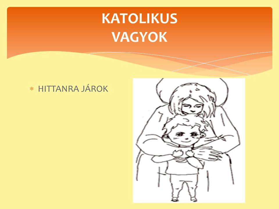  HITTANRA JÁROK KATOLIKUS VAGYOK