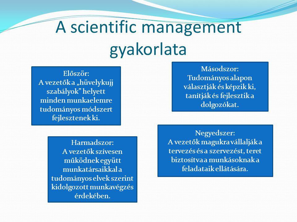"""A scientific management gyakorlata Először: A vezetők a """"hüvelykujj szabályok"""" helyett minden munkaelemre tudományos módszert fejlesztenek ki. Másodsz"""